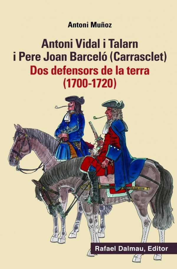 Antoni Vidal i Talarn i Pere Joan Barceló (Carrasclet). Defensors de la terra (1700-1720).